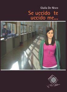 Foto Cover di Se uccido te uccido me..., Libro di Giulia De Nisco, edito da Felici