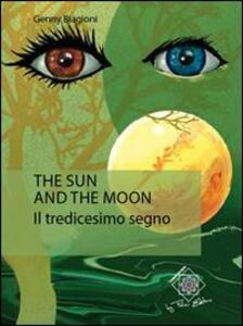 The sun and the moon. Il tredicesimo segno - Genny Biagioni - copertina