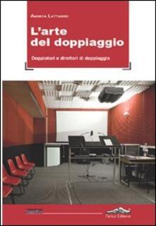 L' arte del doppiaggio. Doppiatori e direttori di doppiaggio - Andrea Lattanzio - copertina