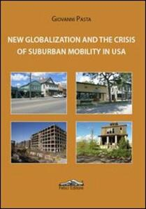 New globalization and the crisis of suburban mobility in Usa - Giovanni Pasta - copertina