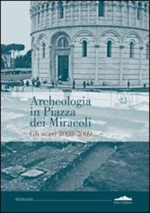Archeologia in piazza dei Miracoli. Gli scavi 2033-2009 - copertina