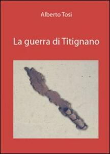 La guerra di Titignano - Alberto Tosi - copertina