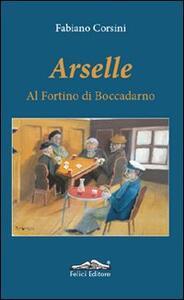 Arselle. Al fortino di Boccadarno - Fabiano Corsini - copertina