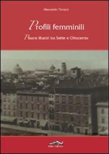 Profili femminili. Pisane illustri tra Sette e Ottocento - Alessandro Panajia - copertina