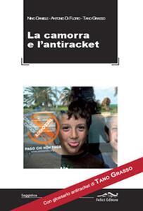 Camorra e l'antiraket. Con glossario antiraket di Tano Grasso - Nino Daniele,Antonio Di Florio,Tano Grasso - copertina