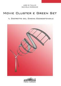 Movie cluster e green set. Il distretto del cinema ecosostenibile - Ugo Di Tullio,Daniela Marzano - copertina