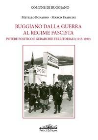 Buggiano dalla guerra al regime fascista. Potere politico e gerarchie territoriali (1915-1939) - Bonanno Metello Francini Marco - wuz.it