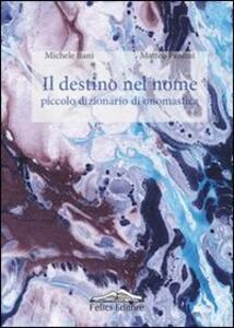 Il destino nel nome. Piccolo dizionario di onomastica - Michele Bani,Matteo Paolini - copertina