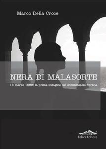Nera di malasorte. 18 marzo 1969: la prima indagine del commissario Sbrana - Marco Della Croce - copertina