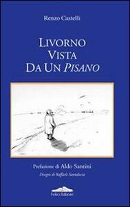 Livorno vista da un pisano - Renzo Castelli - copertina