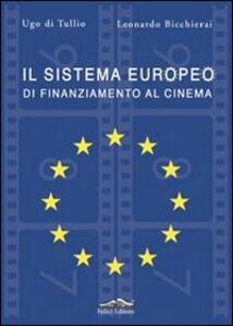 Il sistema europeo di finanziamento al cinema - Ugo Di Tullio,Leonardo Bicchierai - copertina