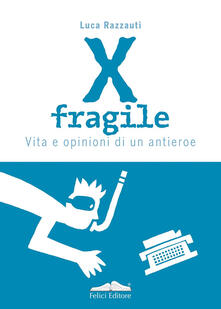 Radiospeed.it X fragile. Vita e opinioni di un antieroe Image