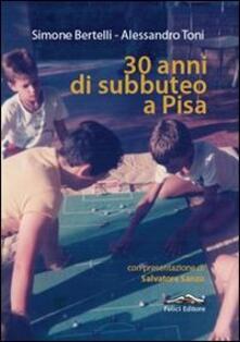 30 anni di subbuteo a Pisa - Simone Bertelli,Alessandro Toni - copertina