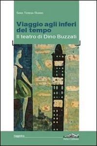 Viaggio agli inferi del tempo. Il teatro di Dino Buzzati - Teresa Russo - copertina