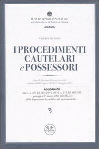 I procedimenti cautelari e possessori. Dopo la riforma del processo civile attuata dalla Legge n. 80 del 14 maggio 2005 - Valerio De Gioia - copertina