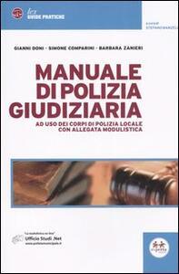 Manuale di polizia giudiziaria. Ad uso dei corpi di polizia locale. Con allegata modulistica