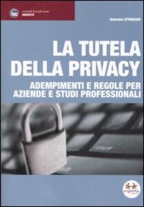La tutela della privacy. Adempimenti e regole per aziende e studi professionali - Antonino Attanasio - copertina