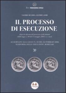 Il processo di esecuzione. Dopo la riforma del processo civile attuata dalla L. n. 80 del 14 maggio 2005 e ss. mod. - Valerio De Gioia,Davide Lauro - copertina