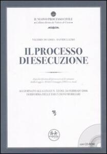 Il processo di esecuzione. Dopo la riforma del processo civile attuata dalla Legge n. 80 del 14 maggio 2005 e ss. mod. Con CD-ROM - Valerio De Gioia,Davide Lauro - copertina