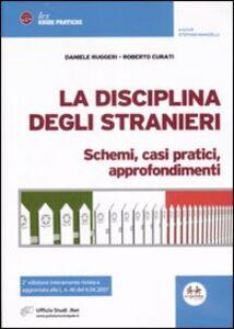 Libro La disciplina degli stranieri. Schemi, casi pratici, approfondimenti Daniele Ruggeri , Roberto Curati