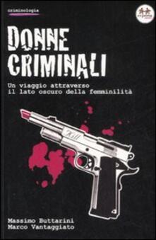 Donne criminali. Un viaggio attraverso il lato oscuro della femminilità