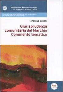 Giurisprudenza comunitaria del marchio. Commento tematico - Stefano Sandri - copertina