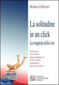 La solitudine in un click. La trappola della rete - Barbara Fabbroni - copertina