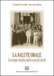 La salute orale. La terapia medica nella cura dei denti - Carlo De Vecchis,Antonello Rosa - copertina