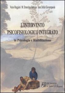 L' intervento psicofisiologico integrato in psicologia e riabilitazione - Vezio Ruggieri,M. Ernestina Fabrizio,Sara Della Giovampaola - copertina