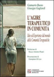 L' agire terapeutico in comunità - Gianuario Buono,Giuseppe Gagliardi - copertina