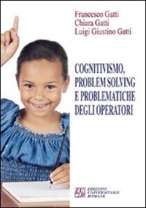 Cognitivismo, problem solving e problematiche degli operatori - Francesco Gatti,Chiara Gatti,Luigi G. Gatti - copertina