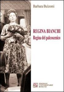 Regina Bianchi. Regina del palcoscenico - Barbara Bulzomì - copertina