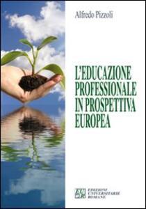 L' educazione professionale in prospettiva europea - Alfredo Pizzoli - copertina