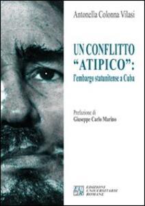 Un conflitto «atipico». L'embargo statunitense a Cuba - Antonella Colonna Vilasi - copertina