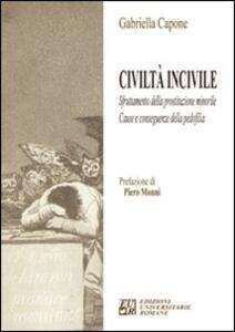 Civiltà incivile. Sfruttamento della prostituzione minorile. Cause e conseguenze della pedofilia - Gabriella Capone - copertina