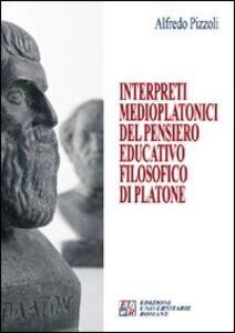 Libro Interpreti medioplatonici del pensiero educatico filosofico di Platone Alfredo Pizzoli