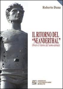 Il ritorno del «Neanderthal» ovvero il ritorno dell'uomo-animale - Roberto Dana - copertina