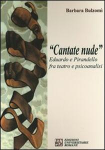 «Cantate nude». Eduardo e Pirandello fra teatro e psicoanalisi - Barbara Bulzomì - copertina