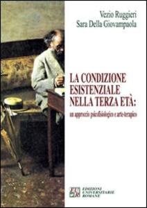 La condizione esistenziale nella terza età: un approccio psicofisiologico e arte-terapico - Vezio Ruggieri,Sara Della Giovampaola - copertina