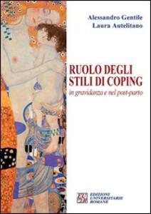 Ruolo degli stili di coping in gravidanza e nel post-parto - Alessandro Gentile,Laura Autelitano - copertina