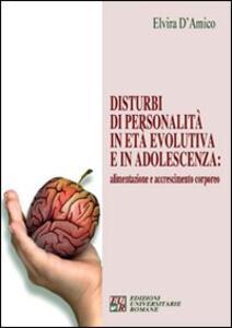 Disturbi di personalità in età evolutiva e in adolescenza. Alimentazione e accrescimento corporeo - Elvira D'Amico - copertina