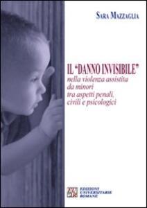 Il «danno invisibile» nella violenza assistita da minori tra aspetti penali, civili e psicologici - Sara Mazzaglia - copertina