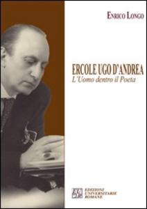 Libro Ercole Ugo D'Andrea. L'uomo dentro il poeta Enrico Longo
