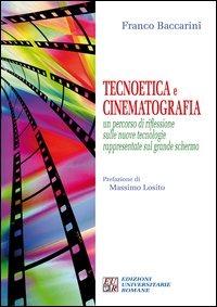 Tecnoetica e cinematografia. Un percorso di riflessione sulle nuove tecnologie rappresentate sul grande schermo - Baccarini Franco - wuz.it