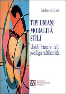 Tipi umani modalità stili. Modelli interattivi della psicologia multifattoriale - Giulio De Cinti - copertina