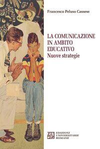 Libro La comunicazione in ambito educativo. Nuove strategie Francesco Peluso Cassese
