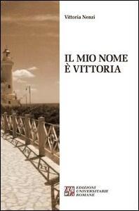 Il mio nome è Vittoria - Vittoria Nenzi - copertina