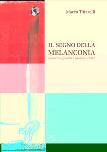 Il segno della melanconia. Melanconia generosa e creazione artistica