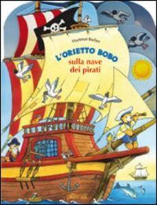 Foto Cover di L' orsetto Bobo sulla nave dei pirati, Libro di Hartmut Bieber, edito da IdeeAli