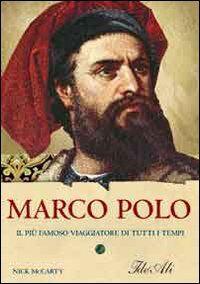 Marco Polo. Il più famoso viaggiatore di tutti i tempi